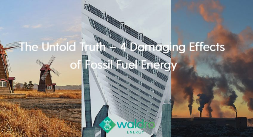 Waldro FeaturedImage02 848x461 - The Untold Truth – 4 Damaging Effects of Fossil Fuel Energy