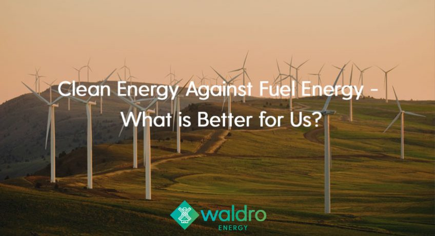 Waldro FeaturedImage03 848x461 - Clean Energy Against Fuel Energy - What is Better for Us?